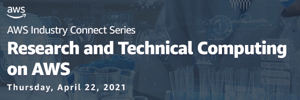 AWS Industry Connect Series: Research and Technical Computing on AWS